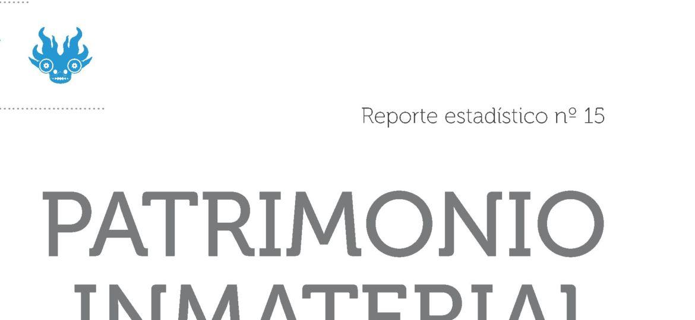 Reporte Estadístico N°15. Patrimonio Inmaterial