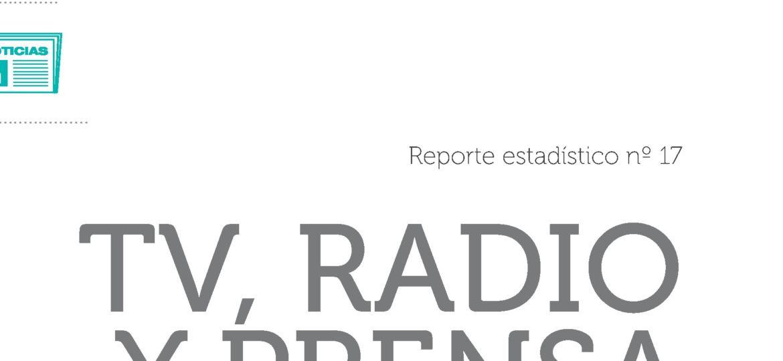 Reporte Estadístico N°17. TV, Radio y Prensa