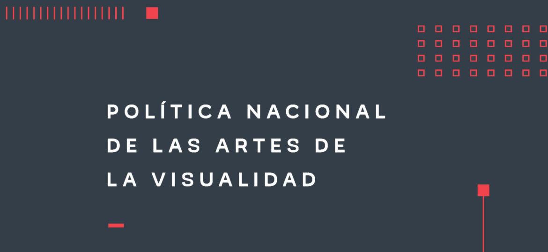 Política Nacional de las Artes de la Visualidad 2017-2022