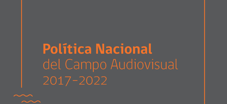 Política Nacional del Campo Audiovisual 2017-2022