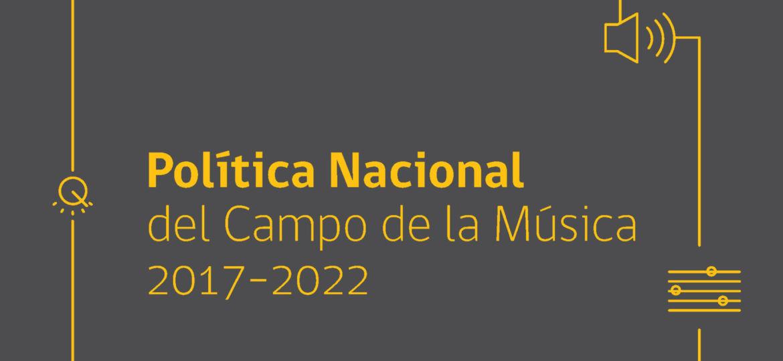 Política Nacional del Campo de la Música 2017-2022